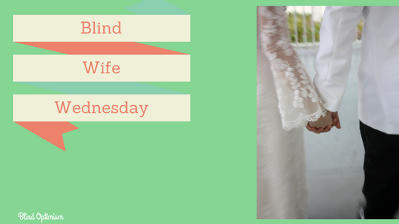 Blind Wife Wednesday